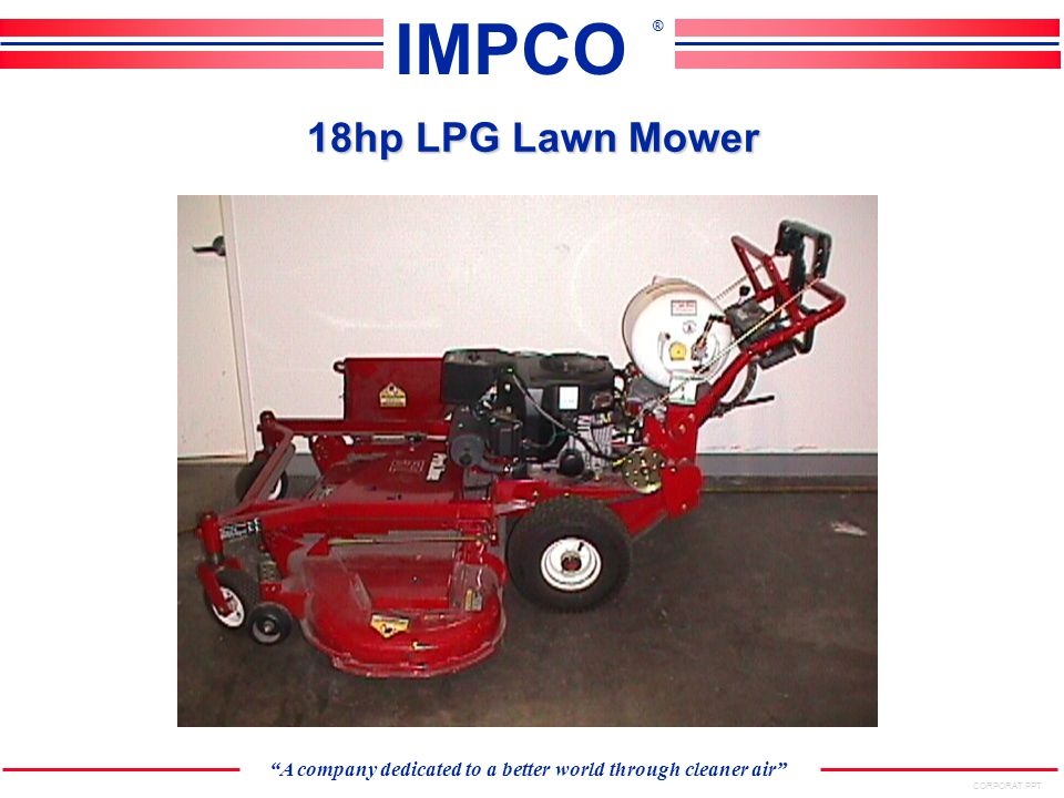 CORPORAT.PPT A company dedicated to a better world through cleaner air IMPCO ® 6hp LPG Lawn Mower