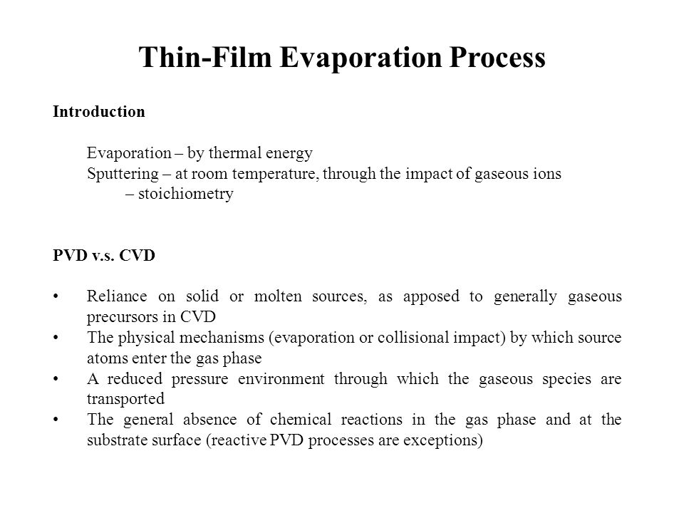 Thin-Film Evaporation Process Introduction Evaporation – by thermal energy Sputtering – at room temperature, through the impact of gaseous ions – stoi