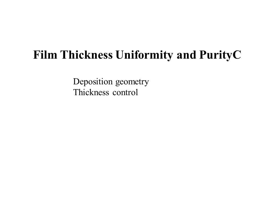 Film Thickness Uniformity and PurityC Deposition geometry Thickness control