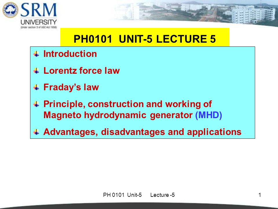 PH 0101 Unit-5 Lecture -51 Introduction Lorentz force law Fraday's law Principle, construction and working of Magneto hydrodynamic generator (MHD) Adv