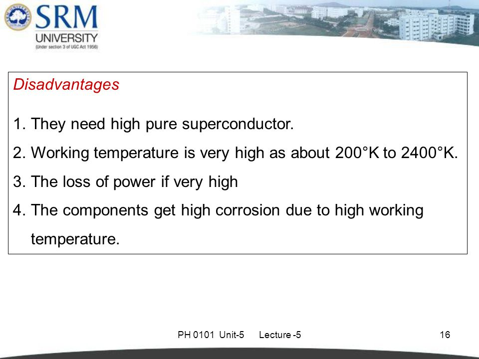 PH 0101 Unit-5 Lecture -516 Disadvantages 1.They need high pure superconductor.