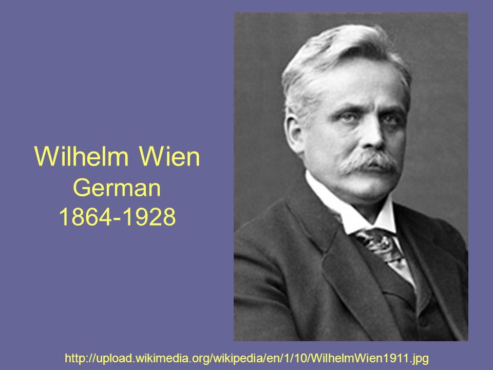 Wilhelm Wien German 1864-1928 http://upload.wikimedia.org/wikipedia/en/1/10/WilhelmWien1911.jpg