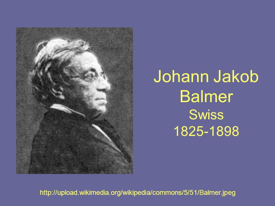 Johann Jakob Balmer Swiss 1825-1898 http://upload.wikimedia.org/wikipedia/commons/5/51/Balmer.jpeg