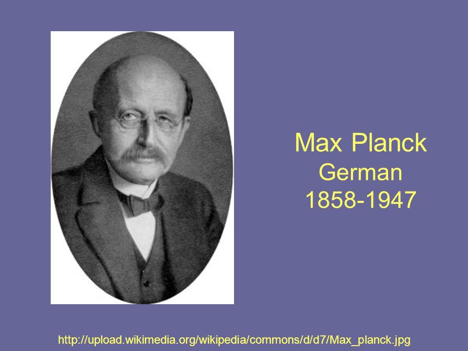 Max Planck German 1858-1947 http://upload.wikimedia.org/wikipedia/commons/d/d7/Max_planck.jpg