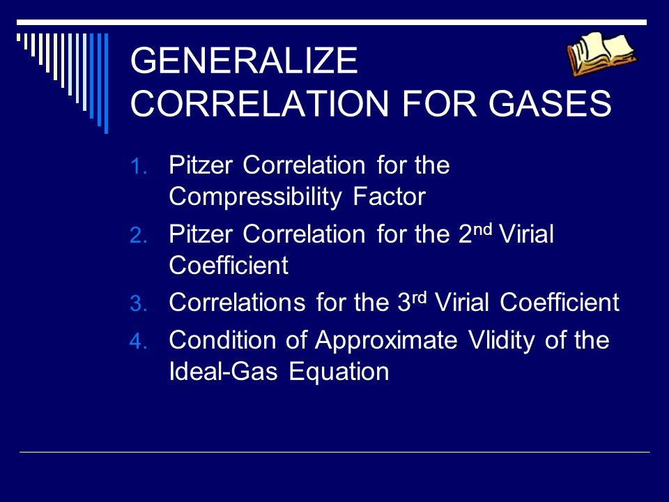1. Pitzer Correlation for the Compressibility Factor 2. Pitzer Correlation for the 2 nd Virial Coefficient 3. Correlations for the 3 rd Virial Coeffic