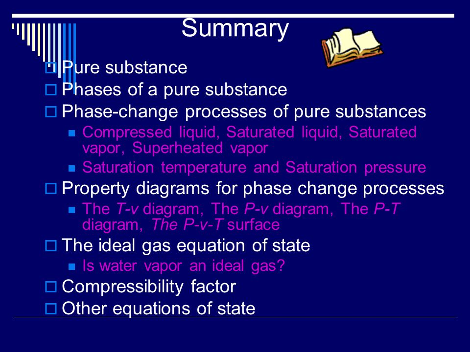 Summary  Pure substance  Phases of a pure substance  Phase-change processes of pure substances Compressed liquid, Saturated liquid, Saturated vapor