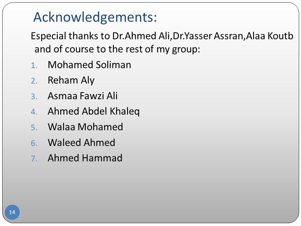 Acknowledgements: 14 Especial thanks to Dr.Ahmed Ali,Dr.Yasser Assran,Alaa Koutb and of course to the rest of my group: 1.
