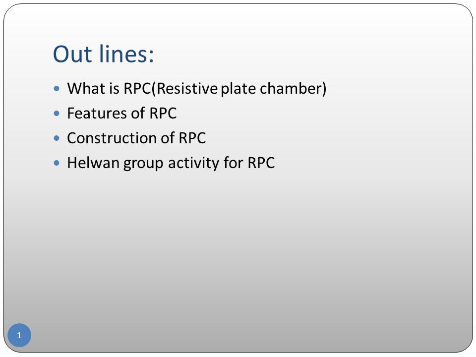 Out lines: 1 What is RPC(Resistive plate chamber) Features of RPC Construction of RPC Helwan group activity for RPC