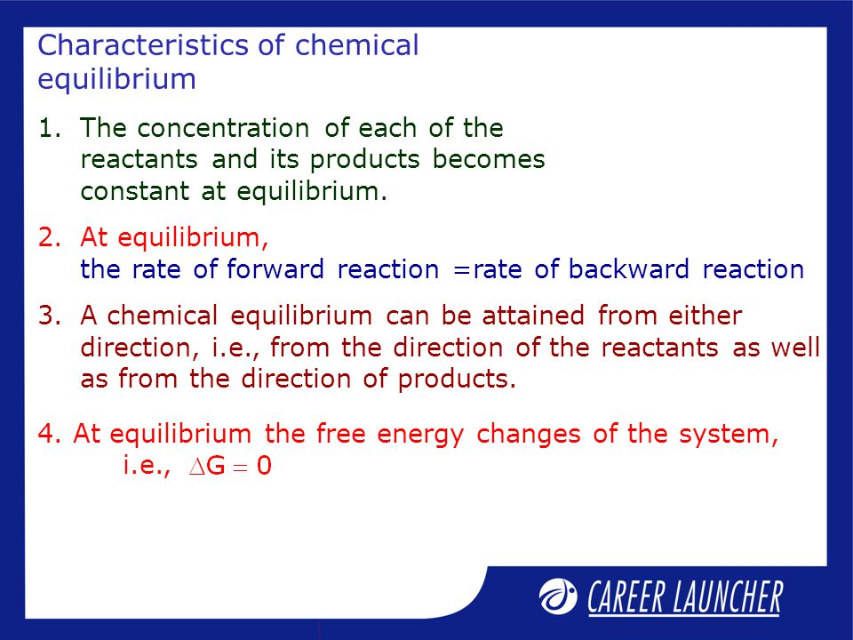 Characteristics of chemical equilibrium 1.The concentration of each of the reactants and its products becomes constant at equilibrium.