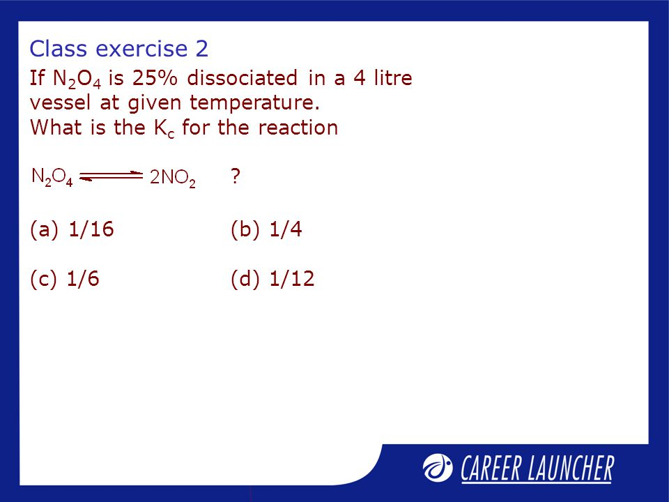 Class exercise 2 If N 2 O 4 is 25% dissociated in a 4 litre vessel at given temperature.