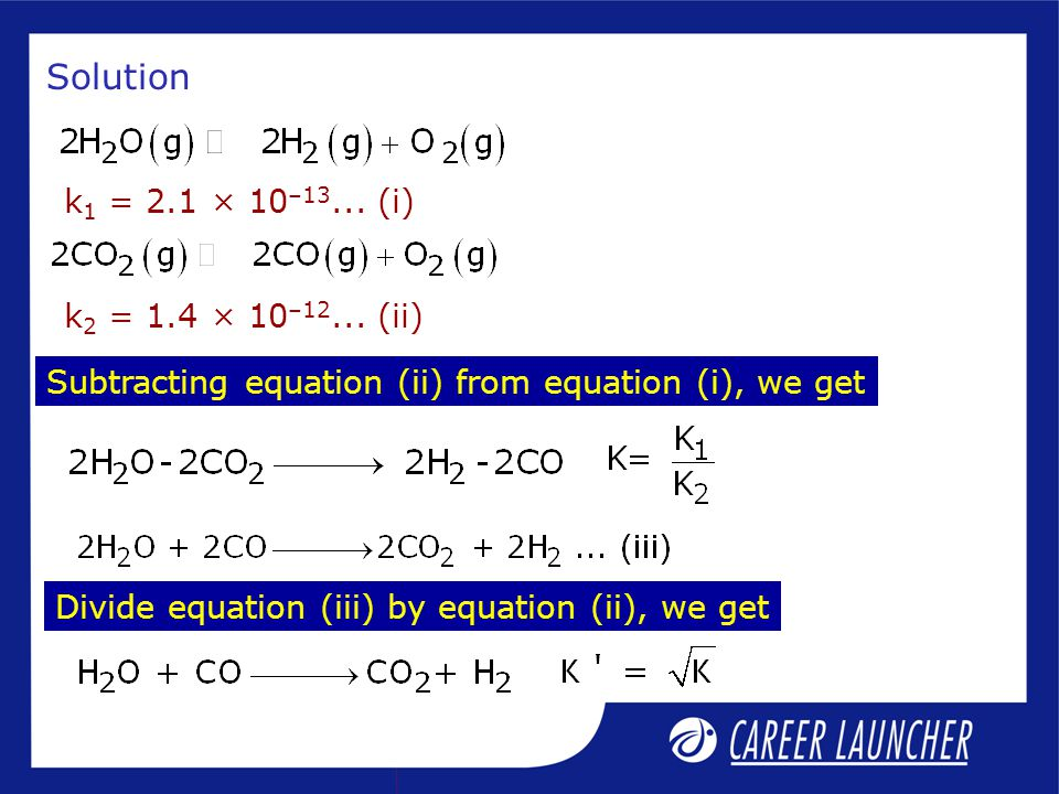Solution k 1 = 2.1 × 10 –13... (i) k 2 = 1.4 × 10 –12... (ii) Subtracting equation (ii) from equation (i), we get Divide equation (iii) by equation (i