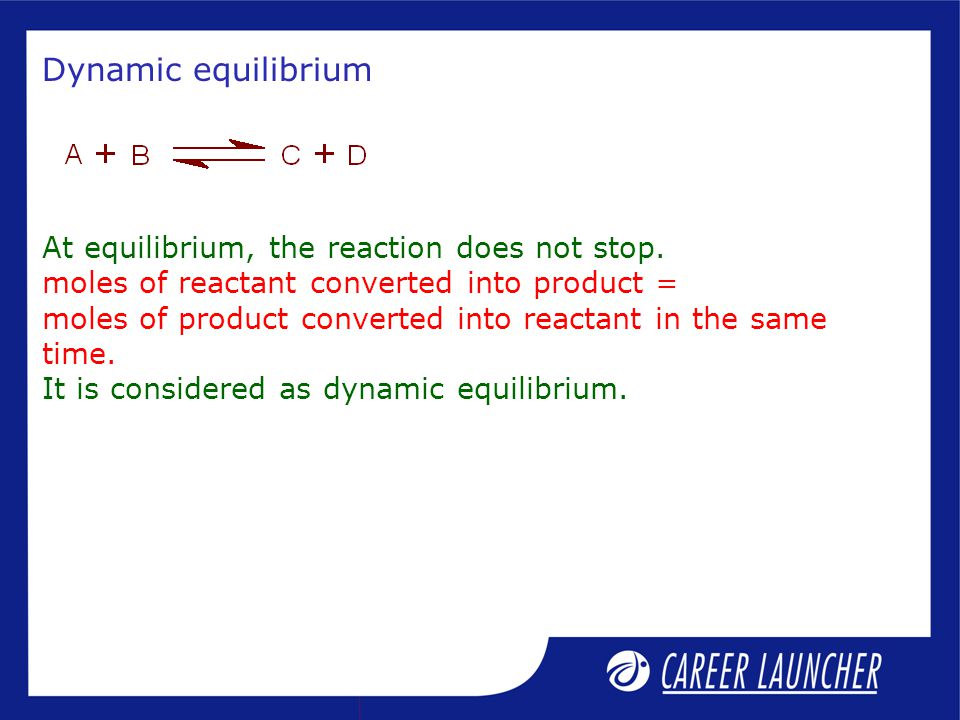 Equilibria in gas-phase reactions( K p ) Let A, B, C and D be gases in the following gaseous equilibrium: Where p A, p B, p C, and p D are the partial pressures of the gases A, B, C and D, respectively in the mixture, at equilibrium.