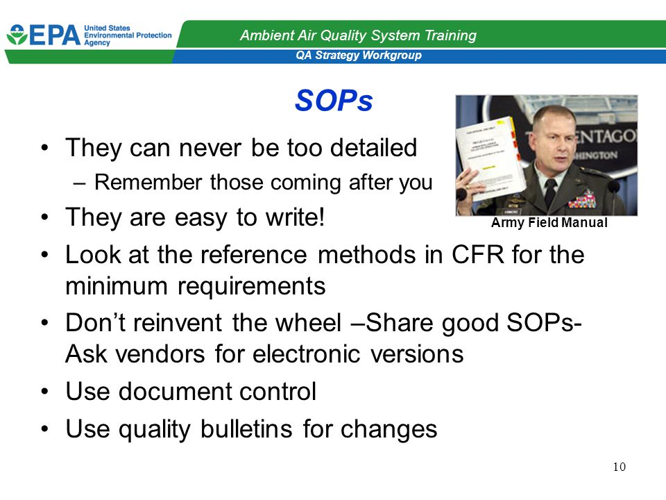 QA Strategy Workgroup Ambient Air Quality System Training 10 SOPs They can never be too detailed –Remember those coming after you They are easy to write.
