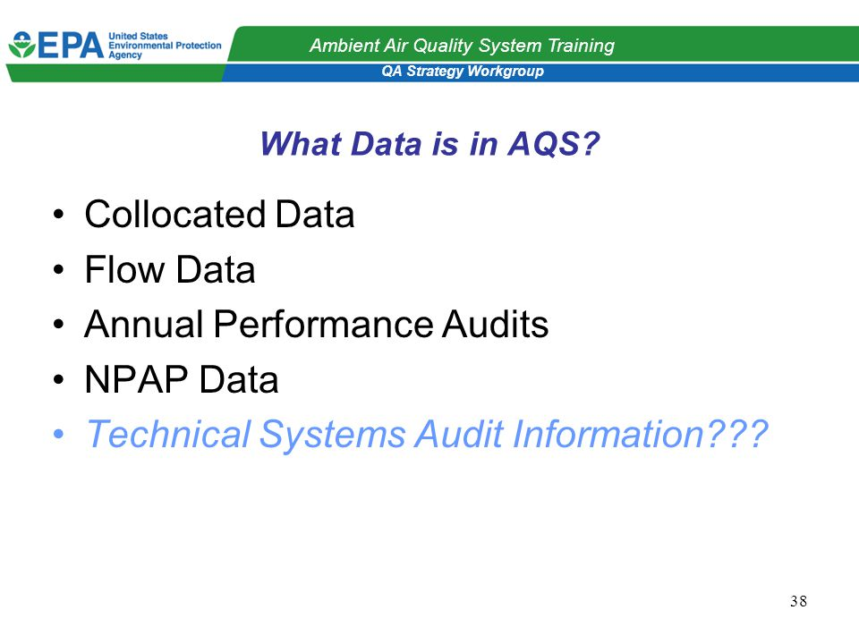 QA Strategy Workgroup Ambient Air Quality System Training 38 What Data is in AQS.