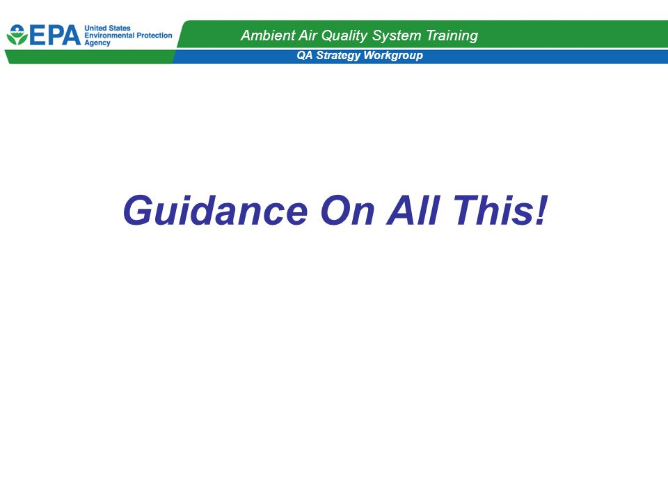 QA Strategy Workgroup Ambient Air Quality System Training Guidance On All This!