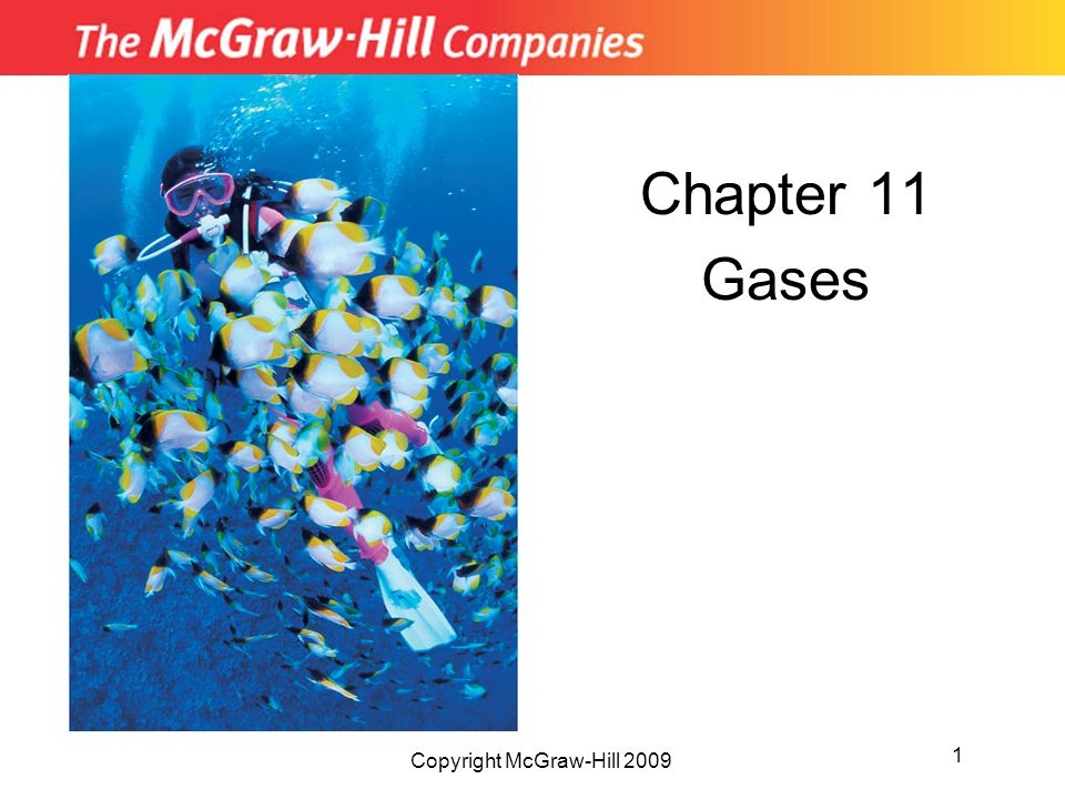 Chapter 11 Gases 1 Copyright McGraw-Hill 2009