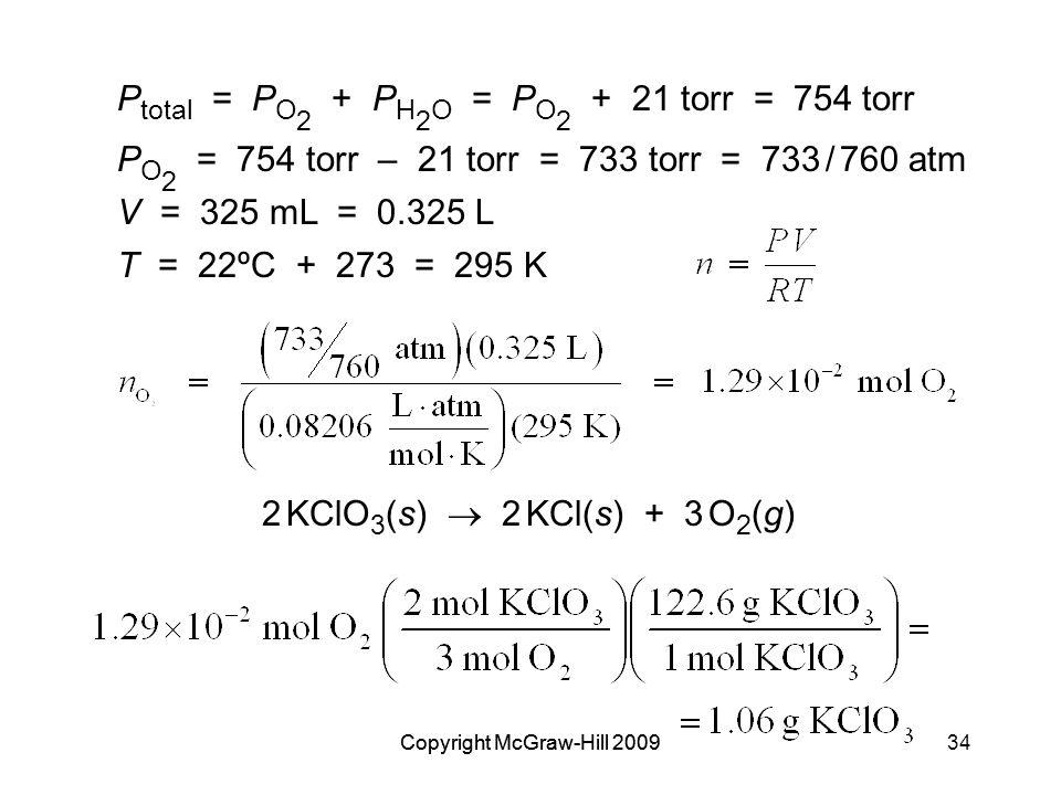 Copyright McGraw-Hill 200934Copyright McGraw-Hill 2009 P total = P O 2 + P H 2 O = P O 2 + 21 torr = 754 torr P O 2 = 754 torr – 21 torr = 733 torr =