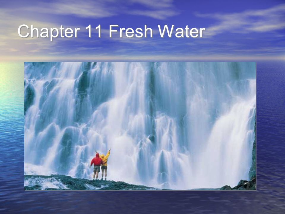 11.1 The Water Cycle Identify how Earth's water is distributed among saltwater and freshwater sources.