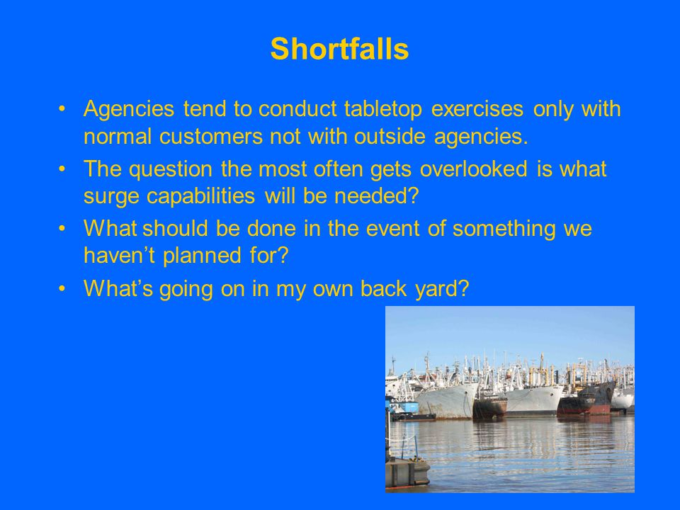 Shortfalls Agencies tend to conduct tabletop exercises only with normal customers not with outside agencies.