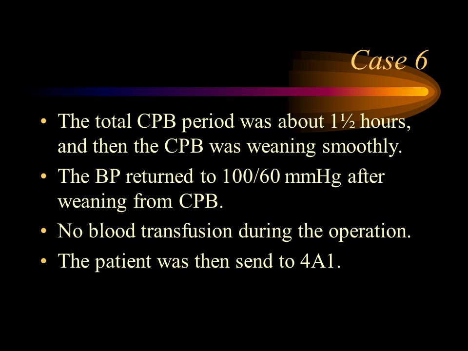 Case 6 The total CPB period was about 1½ hours, and then the CPB was weaning smoothly.