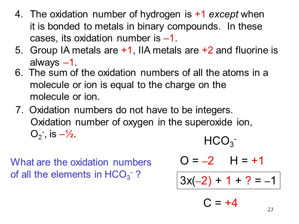 23 4.The oxidation number of hydrogen is +1 except when it is bonded to metals in binary compounds.