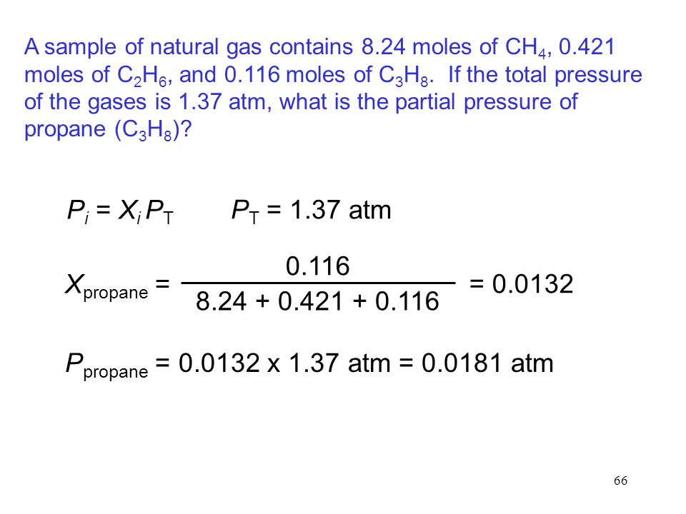 66 A sample of natural gas contains 8.24 moles of CH 4, 0.421 moles of C 2 H 6, and 0.116 moles of C 3 H 8.