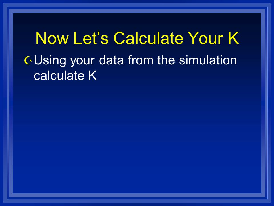 Now Let's Calculate Your K Z Using your data from the simulation calculate K