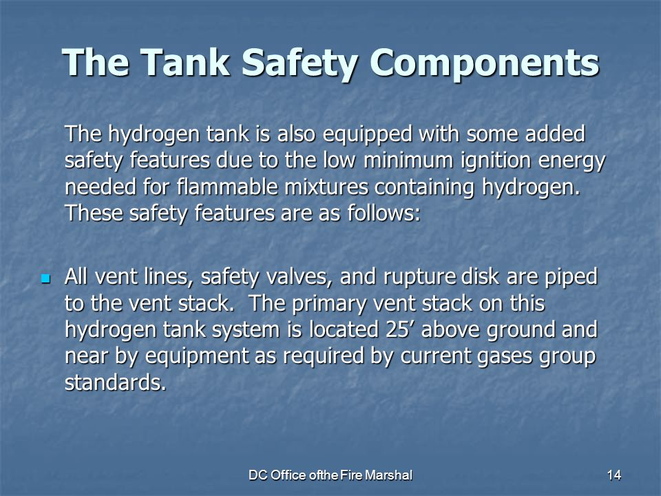 DC Office ofthe Fire Marshal14 The Tank Safety Components The hydrogen tank is also equipped with some added safety features due to the low minimum ig
