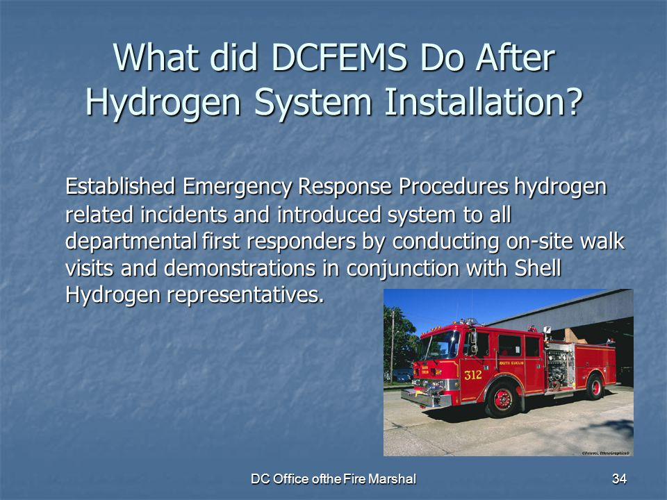DC Office ofthe Fire Marshal34 What did DCFEMS Do After Hydrogen System Installation? Established Emergency Response Procedures hydrogen related incid