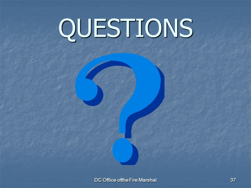 DC Office ofthe Fire Marshal37 QUESTIONS