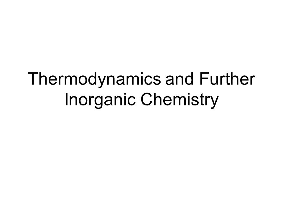 Thermodynamics and Further Inorganic Chemistry