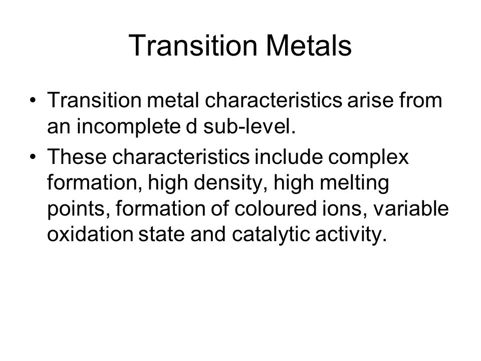 Variable Oxidation States Transition elements are able to form more than one ion, each with a different oxidation state, by losing the 4s electrons and different numbers of 3d electrons.