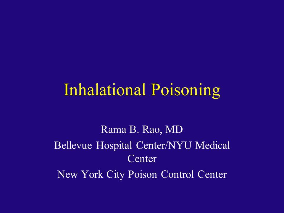 Inhalational Poisoning Rama B. Rao, MD Bellevue Hospital Center/NYU Medical Center New York City Poison Control Center