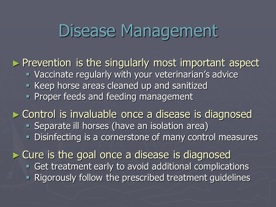 Other Diseases ► Other diseases may be a problem ► Can/will vary from location to location ► Others diseases that may be encountered  Equine Viral Arteritis  Potomac Horse Fever (transmitted by ticks)  Equine Infectious Anemia (swamp fever) ► Transmitted by mosquitoes ► More common in warmer/humid climates ► Coggins Test or Elisa test for antibodies, required for all horses traveling out of state