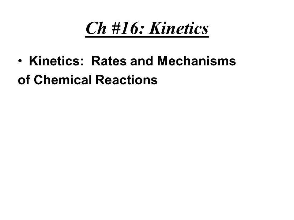 Chemical kinetics: Study of reaction rates, changes in concentrations of reactants or products as a function of time.