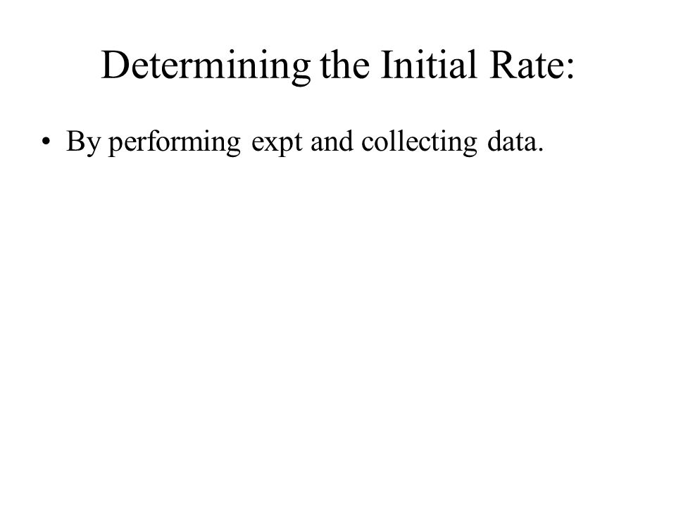 Determining the Initial Rate: By performing expt and collecting data.