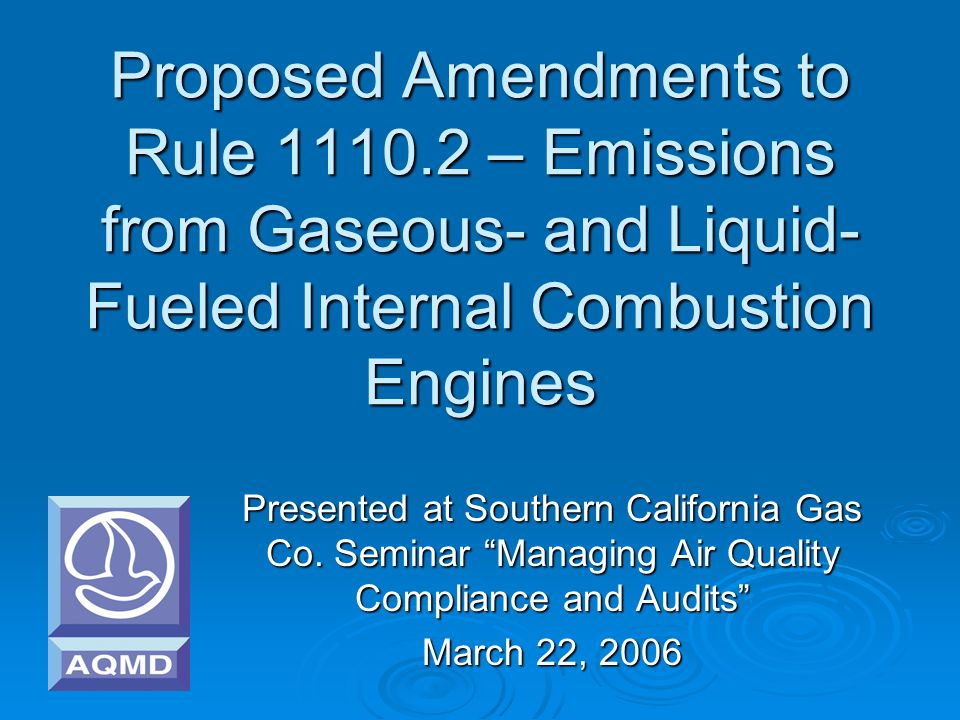 Proposed Amendments to Rule 1110.2 – Emissions from Gaseous- and Liquid- Fueled Internal Combustion Engines Presented at Southern California Gas Co.