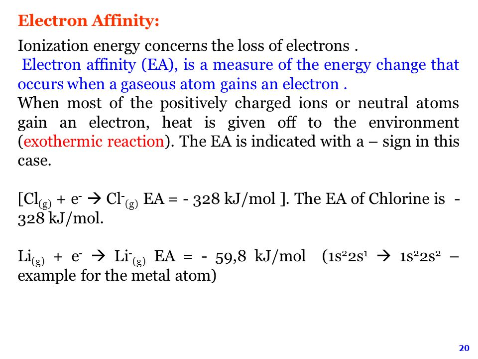 20 Electron Affinity: Ionization energy concerns the loss of electrons.