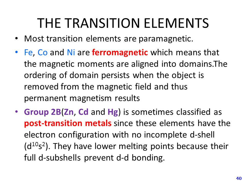 40 THE TRANSITION ELEMENTS Most transition elements are paramagnetic.