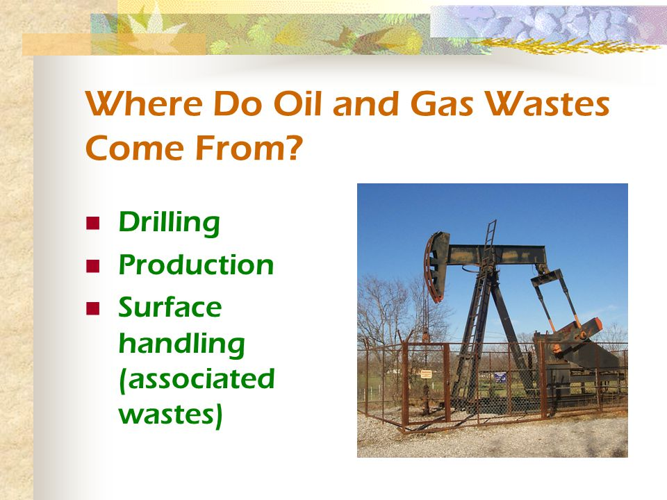 Where Do Oil and Gas Wastes Come From? Drilling Production Surface handling (associated wastes)