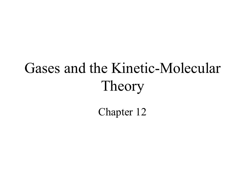 Gases and the Kinetic-Molecular Theory Chapter 12