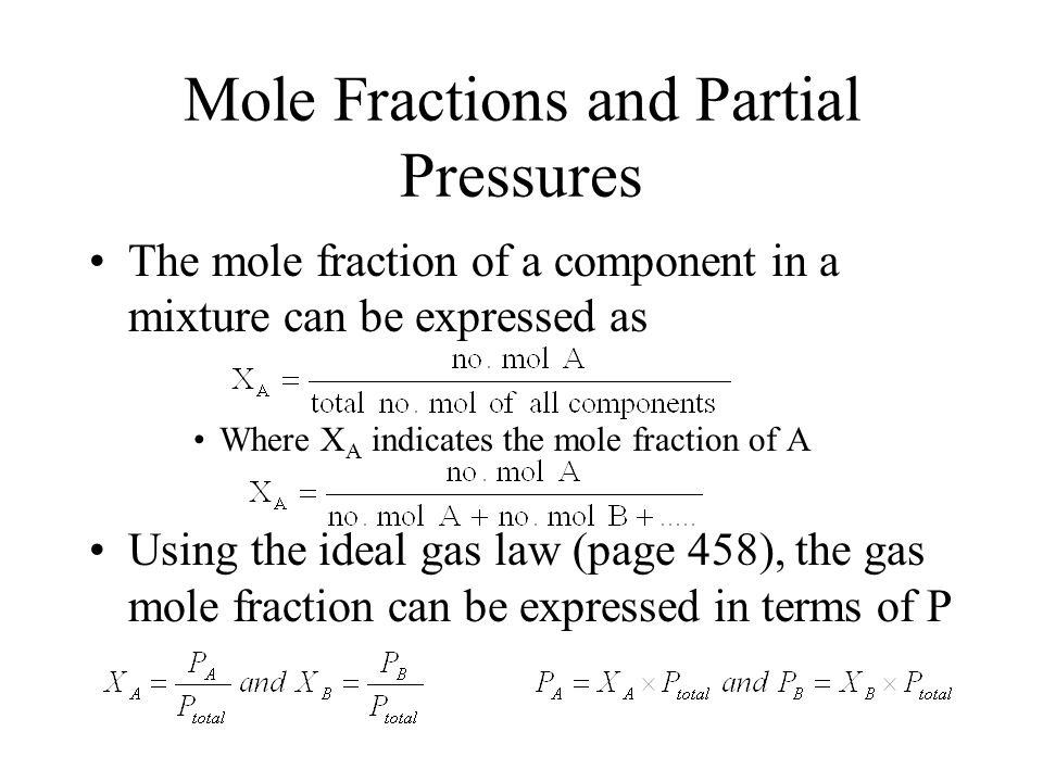Mole Fractions and Partial Pressures The mole fraction of a component in a mixture can be expressed as Where X A indicates the mole fraction of A Usin
