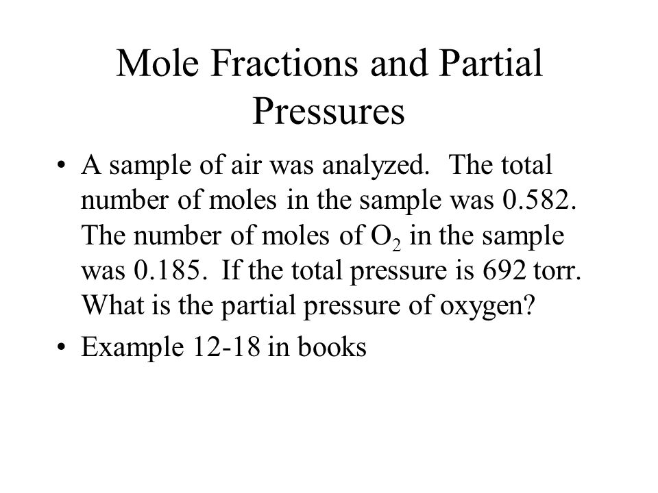Mole Fractions and Partial Pressures A sample of air was analyzed. The total number of moles in the sample was 0.582. The number of moles of O 2 in th