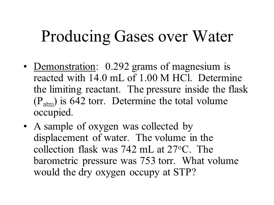 Producing Gases over Water Demonstration: 0.292 grams of magnesium is reacted with 14.0 mL of 1.00 M HCl. Determine the limiting reactant. The pressur