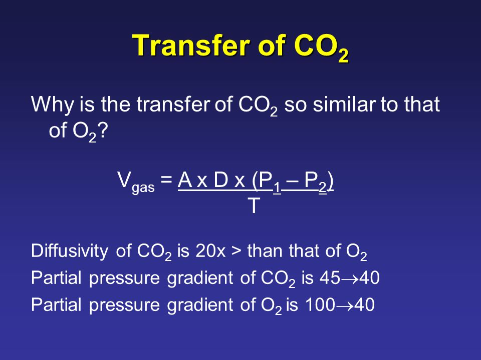 Transfer of CO 2 Why is the transfer of CO 2 so similar to that of O 2 .
