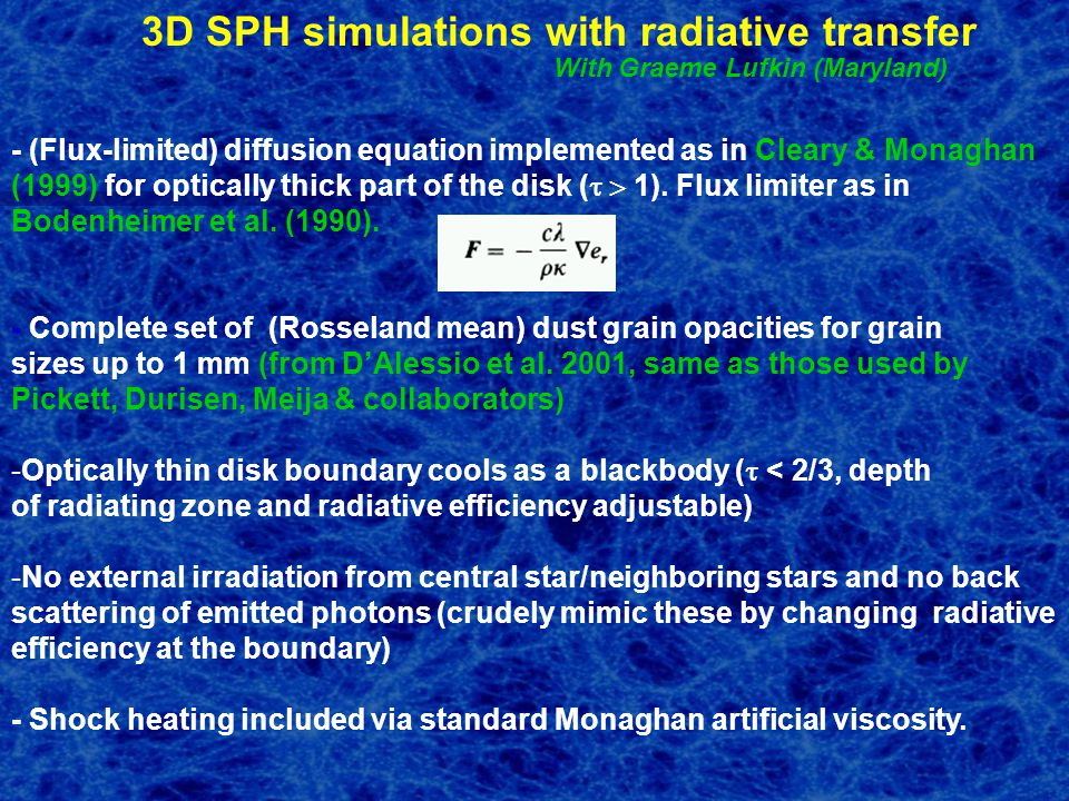 3D SPH simulations with radiative transfer With Graeme Lufkin (Maryland) - (Flux-limited) diffusion equation implemented as in Cleary & Monaghan (1999) for optically thick part of the disk (  1).