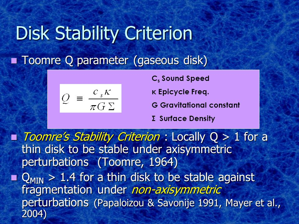 Qmin = 1.3 Qmin=1.5 Locally isothermal, T(r) N=1 million particles (Mayer, Quinn, Wadsley, Stadel 2002) Qmin < 1.4 gives gravitationally bound clumps (Mayer, Quinn, Wadsley, Stadel 2002) Q threshold agrees with several other works, e.g.