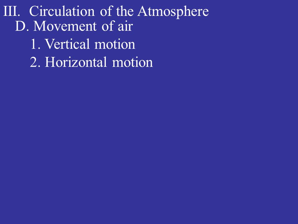III. Circulation of the Atmosphere D. Movement of air 1. Vertical motion 2. Horizontal motion