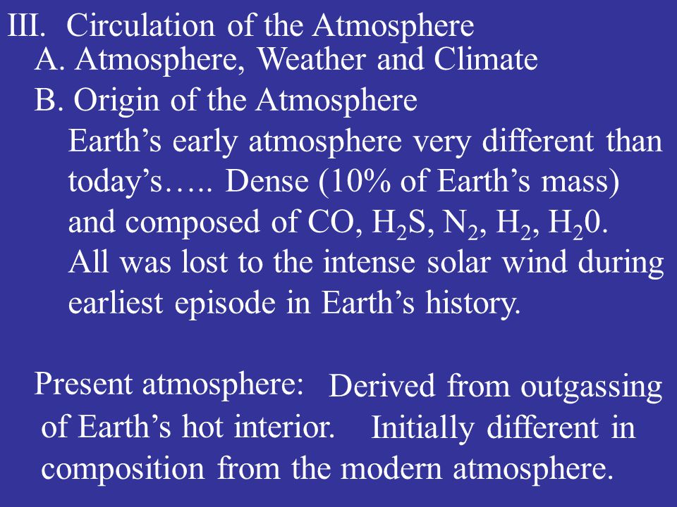 III. Circulation of the Atmosphere A. Atmosphere, Weather and Climate B.