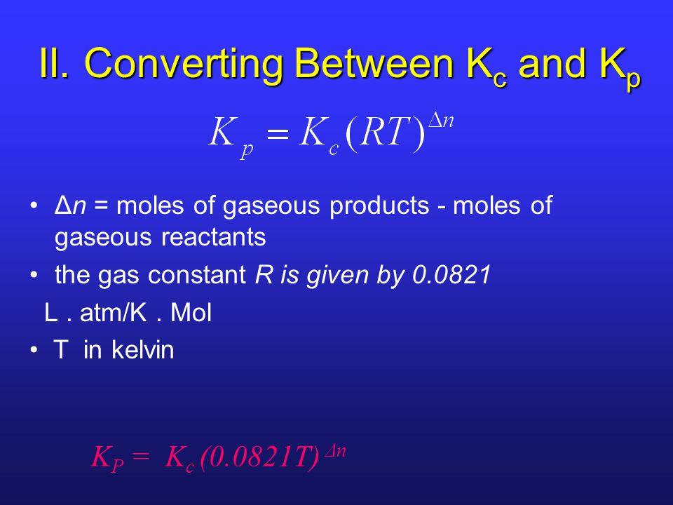 Δn = moles of gaseous products - moles of gaseous reactants the gas constant R is given by 0.0821 L. atm/K. Mol T in kelvin K P = K c (0.0821T) Δn